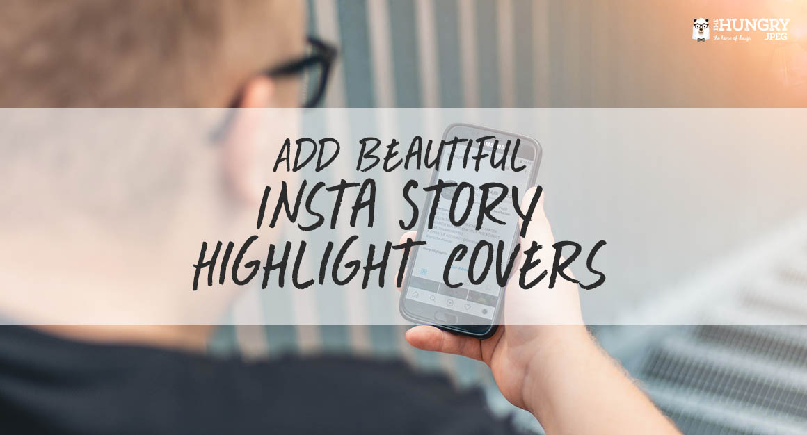 Here's How You Can Add Beautiful Insta Story Highlight Covers